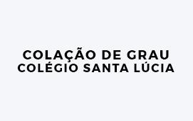 imagem do evento COLAÇÃO DE GRAU DO COLÉGIO SANTA LÚCIA 2019