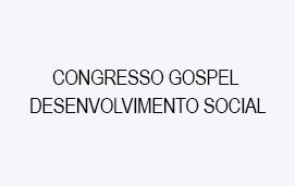 imagem do evento CONGRESSO GOSPEL  DESENVOLVIMENTO SOCIAL