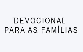 imagem do evento DEVOCIONAL PARA AS FAMÍLIAS 2019